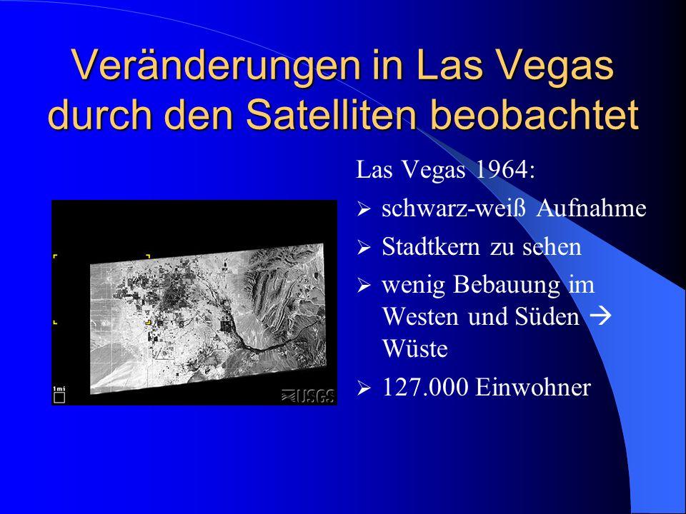 Veränderungen in Las Vegas durch den Satelliten beobachtet Las Vegas 1972: 237.000 Einwohner In westliche und südliche Richtung weiter bebaut Unbebautes Land ist grün/ grau Vegetation ist rötlich bis leuchtend rot Steine sind dunkel neue Häuser sind grün, aufgrund der Reflektion der Dächer alte Häuser sind dunkel und rot/braun Golfplätze sind leuchtend rot, da sie die intensivste Vegetation haben Wasser ist schwarz