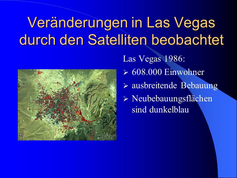 Veränderungen in Las Vegas durch den Satelliten beobachtet Las Vegas 1992: Bebauung geht bis ans Gebirge Golfplatz stark rot leuchtend Highways durch die Stadt Im Süden ist der Flughafen