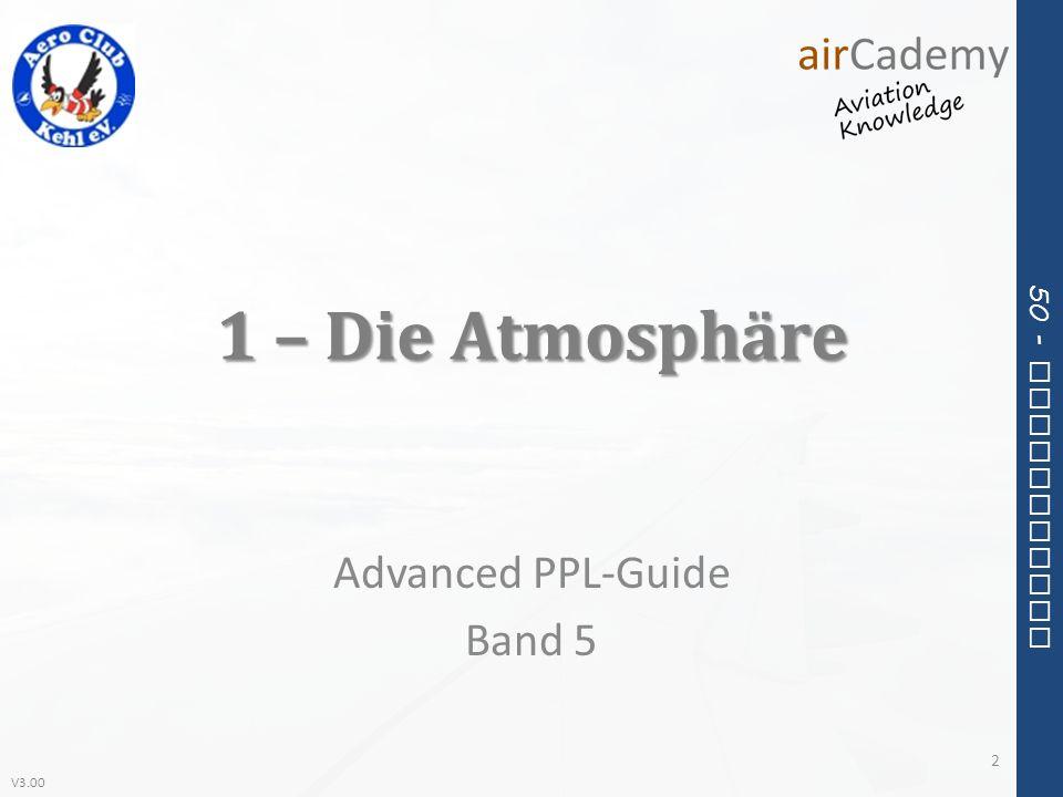 V3.00 50 - Meteorology Aufbau der Erdatmosphäre 3 GasAnteil Stickstoff78% Sauerstoff21% Edelgase / Kohlendioxid 1%