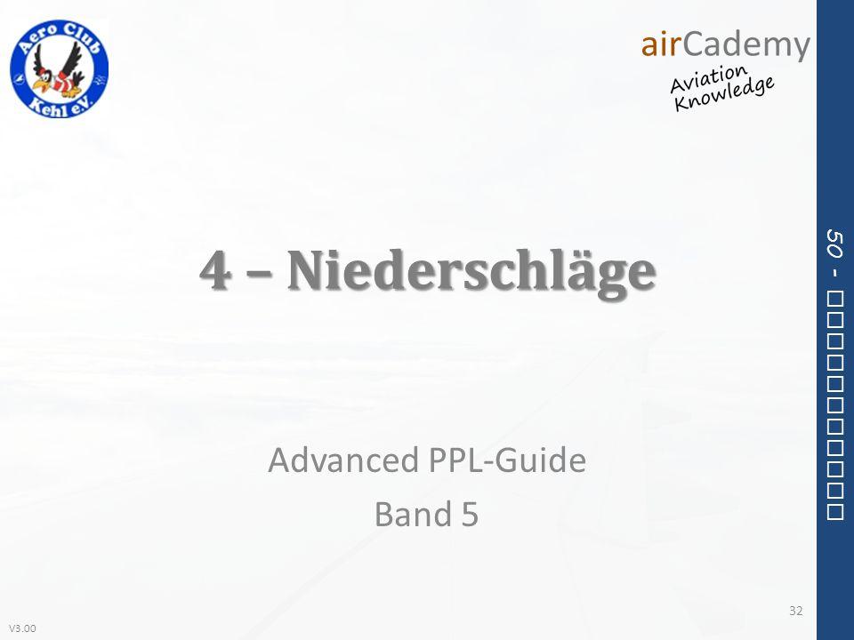 V3.00 50 - Meteorology 4 – Niederschläge Advanced PPL-Guide Band 5 32
