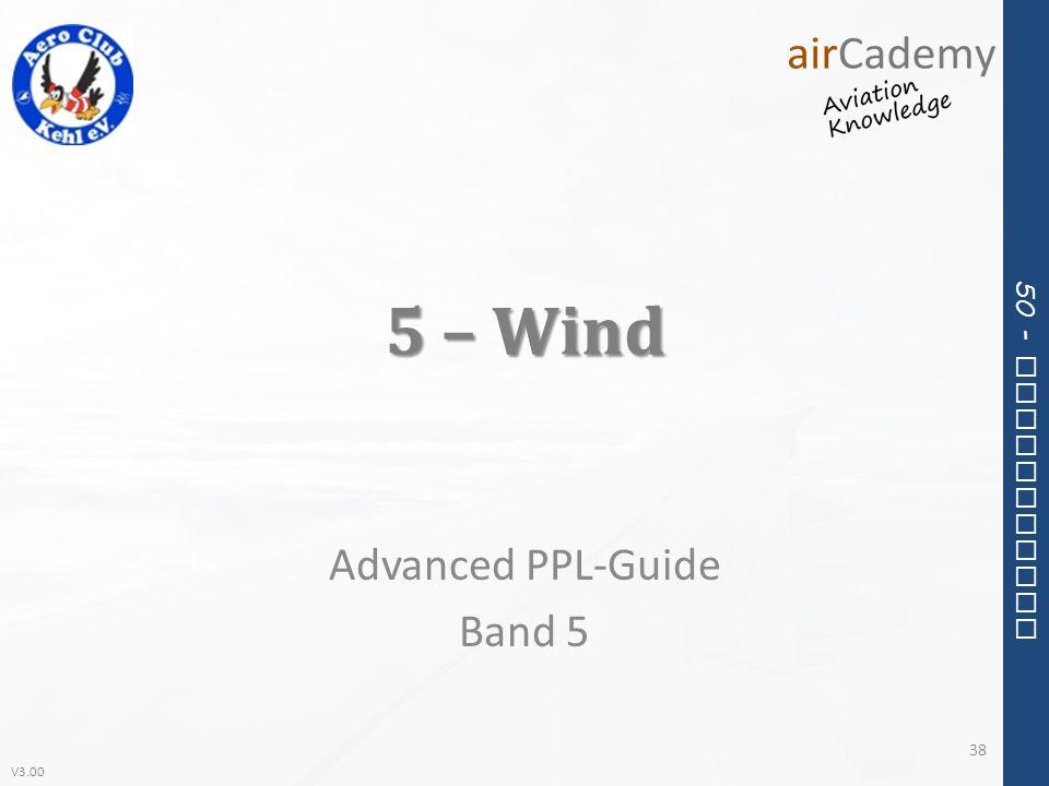 V3.00 50 - Meteorology 5 – Wind Advanced PPL-Guide Band 5 38