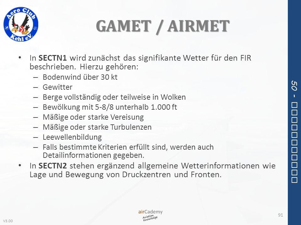 V3.00 50 - Meteorology GAMET / AIRMET In SECTN1 wird zunächst das signifikante Wetter für den FIR beschrieben. Hierzu gehören: – Bodenwind über 30 kt