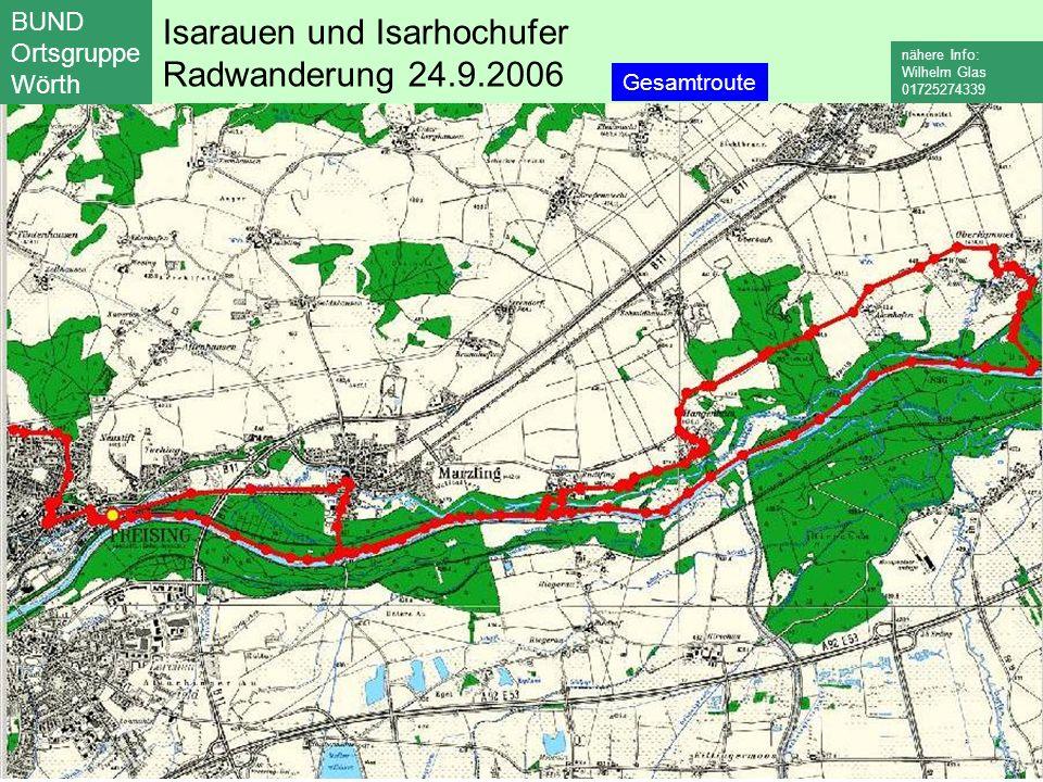 Isarauen und Isarhochufer Radwanderung 24.9.2006 BUND Ortsgruppe Wörth nähere Info: Wilhelm Glas 01725274339 Gesamtroute