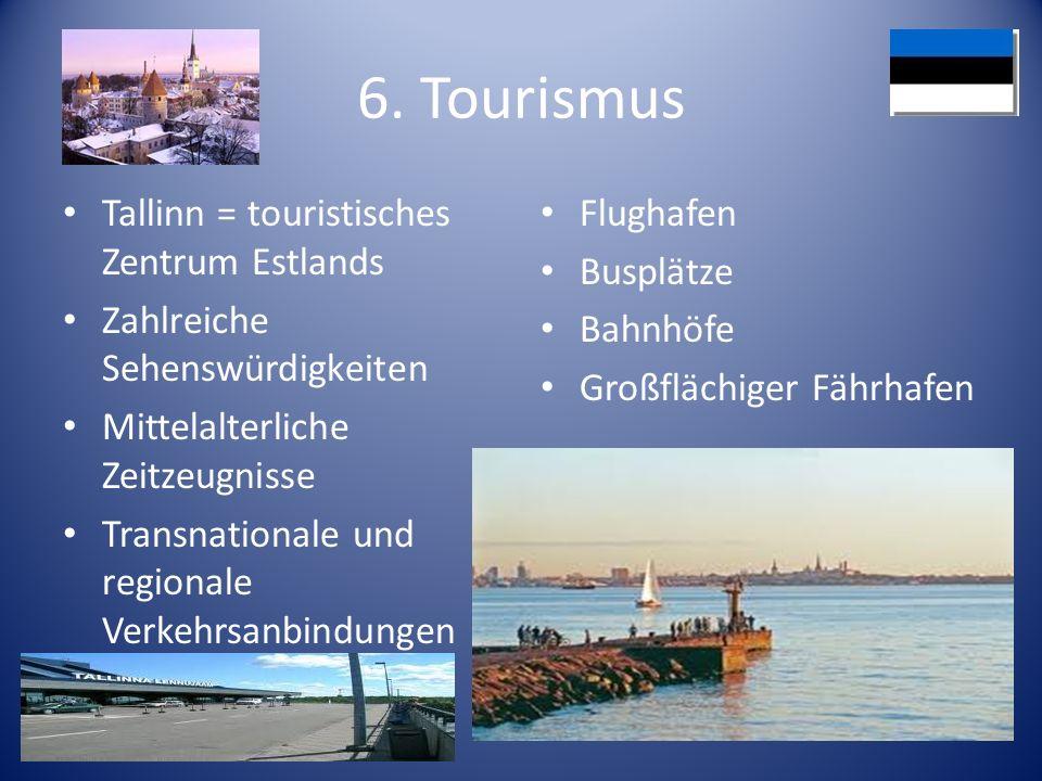 6. Tourismus Tallinn = touristisches Zentrum Estlands Zahlreiche Sehenswürdigkeiten Mittelalterliche Zeitzeugnisse Transnationale und regionale Verkeh