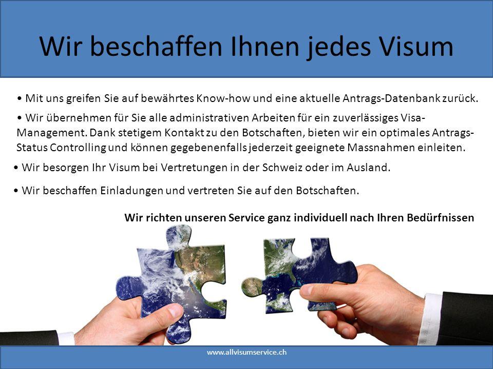 Wir beschaffen Ihnen jedes Visum www.allvisumservice.ch Mit uns greifen Sie auf bewährtes Know-how und eine aktuelle Antrags-Datenbank zurück.