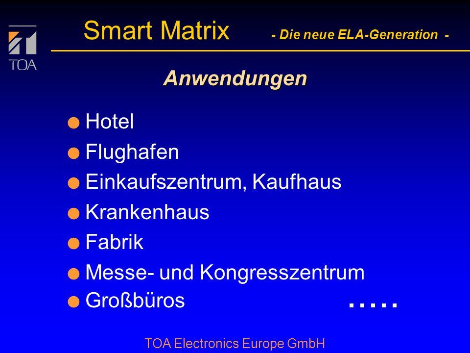 bcbc TOA Electronics Europe GmbH Smart Matrix - Die neue ELA-Generation - Anwendungen l Hotel l Flughafen l Einkaufszentrum, Kaufhaus l Krankenhaus l Fabrik l Messe- und Kongresszentrum l Großbüros.....