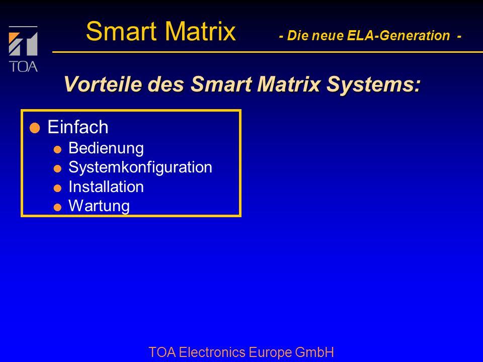 bcbc TOA Electronics Europe GmbH Smart Matrix - Die neue ELA-Generation - Vorteile des Smart Matrix Systems: l Einfach l Bedienung l Systemkonfiguration l Installation l Wartung