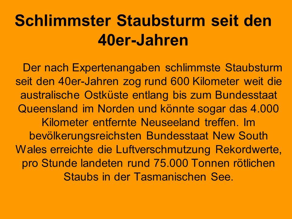 Schlimmster Staubsturm seit den 40er-Jahren Der nach Expertenangaben schlimmste Staubsturm seit den 40er-Jahren zog rund 600 Kilometer weit die austra