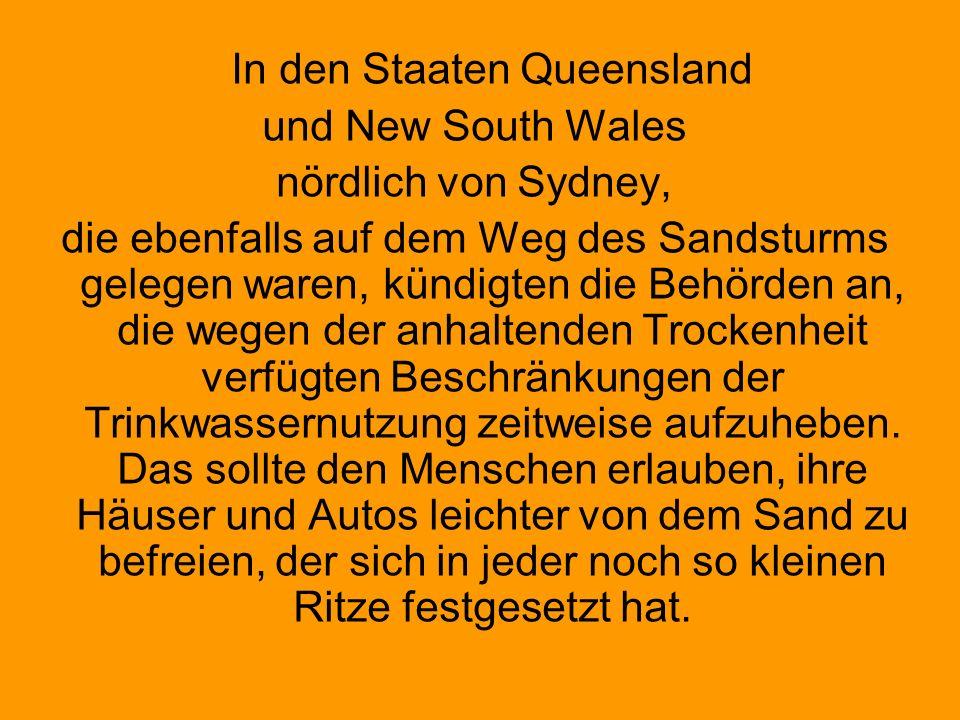 In den Staaten Queensland und New South Wales nördlich von Sydney, die ebenfalls auf dem Weg des Sandsturms gelegen waren, kündigten die Behörden an,