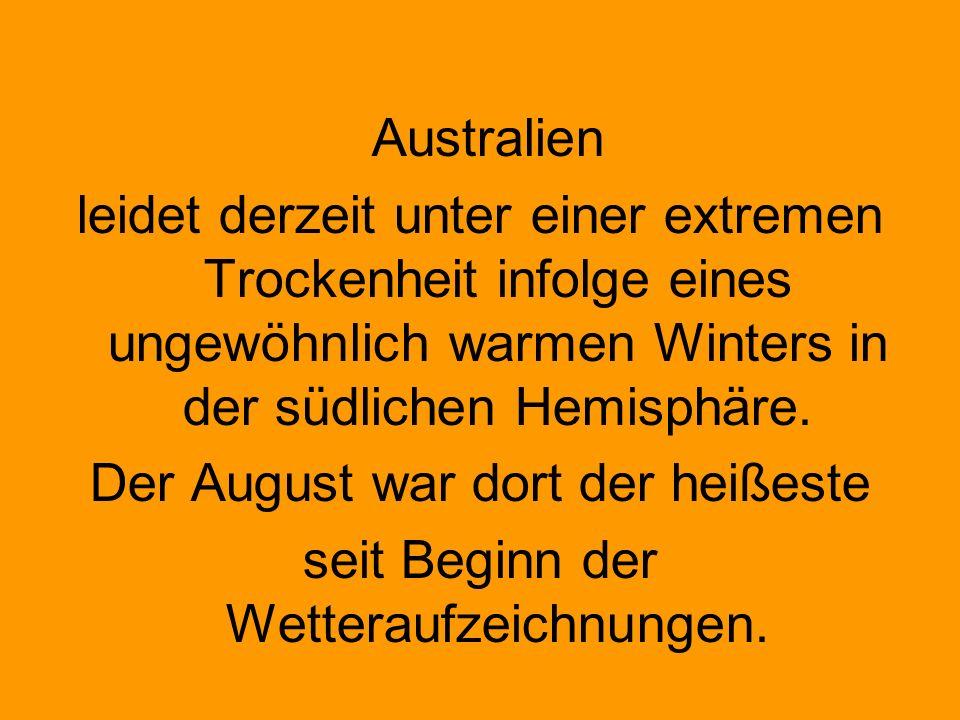 Australien leidet derzeit unter einer extremen Trockenheit infolge eines ungewöhnlich warmen Winters in der südlichen Hemisphäre. Der August war dort