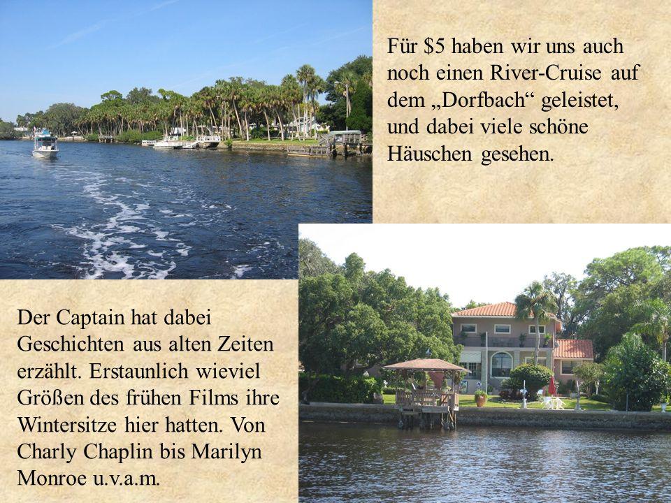 Für $5 haben wir uns auch noch einen River-Cruise auf dem Dorfbach geleistet, und dabei viele schöne Häuschen gesehen. Der Captain hat dabei Geschicht