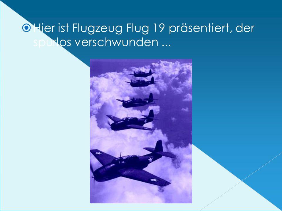 Hier ist Flugzeug Flug 19 präsentiert, der spurlos verschwunden...