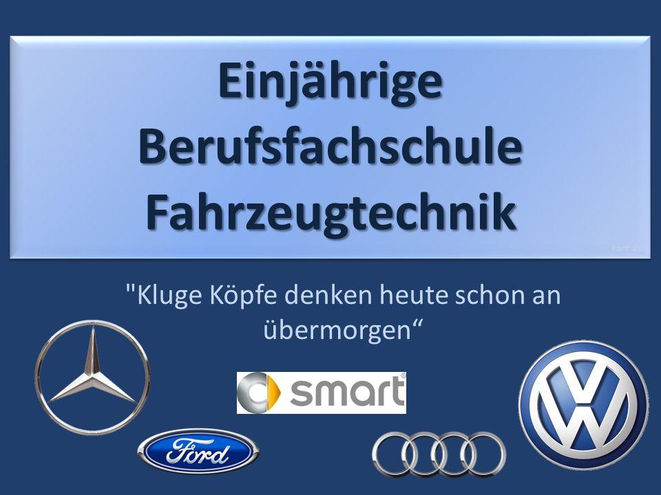 Kluge Köpfe denken heute schon an übermorgen Korthals Einjährige Berufsfachschule Fahrzeugtechnik