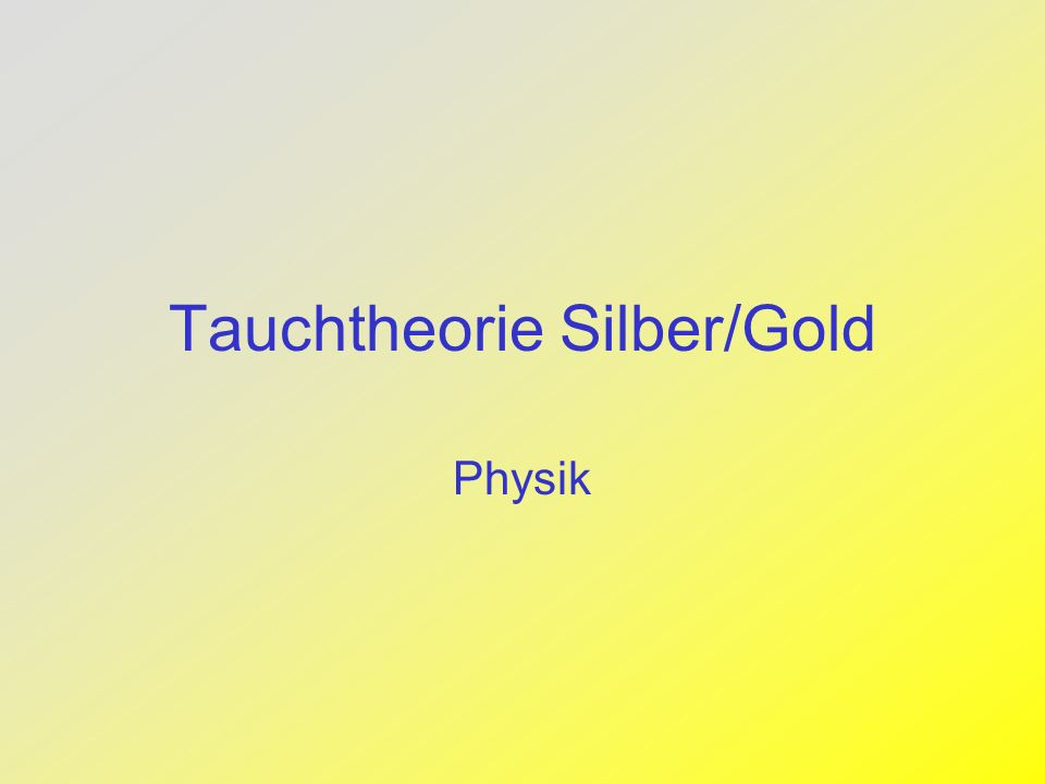 Tauchtheorie Silber/Gold Physik