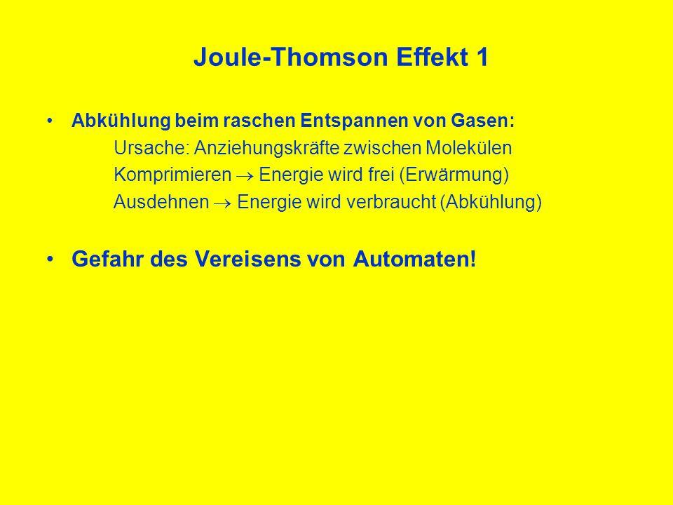 Joule-Thomson Effekt 1 Abkühlung beim raschen Entspannen von Gasen: Ursache: Anziehungskräfte zwischen Molekülen Komprimieren Energie wird frei (Erwär