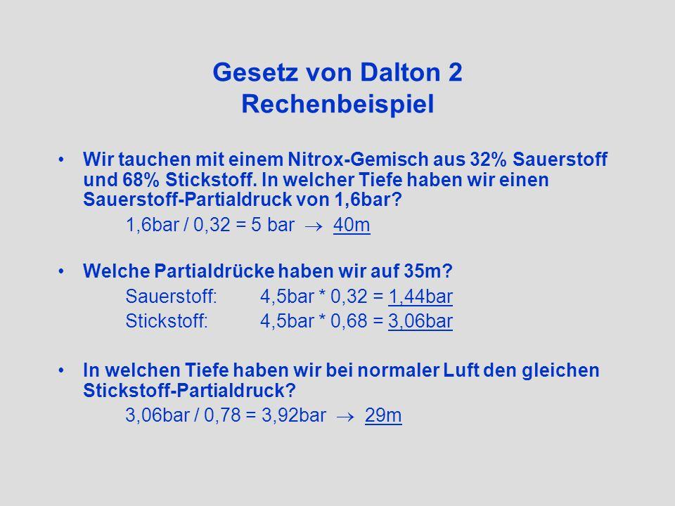 Gesetz von Dalton 2 Rechenbeispiel Wir tauchen mit einem Nitrox-Gemisch aus 32% Sauerstoff und 68% Stickstoff. In welcher Tiefe haben wir einen Sauers