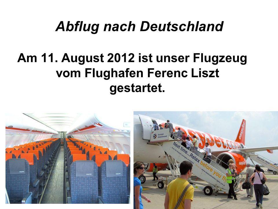 Abflug nach Deutschland Am 11. August 2012 ist unser Flugzeug vom Flughafen Ferenc Liszt gestartet.
