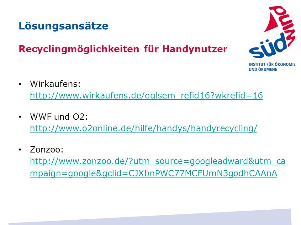 Lösungsansätze Recyclingmöglichkeiten für Handynutzer Wirkaufens: http://www.wirkaufens.de/gglsem_refid16?wkrefid=16 http://www.wirkaufens.de/gglsem_r