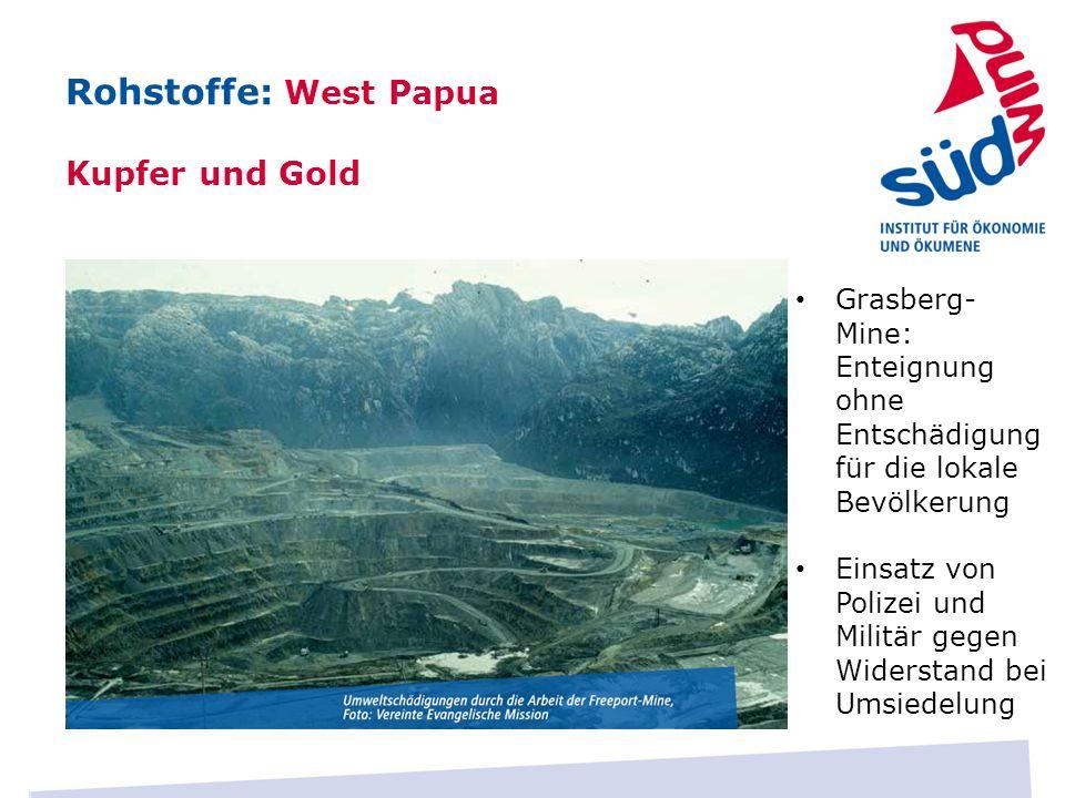 Grasberg- Mine: Enteignung ohne Entschädigung für die lokale Bevölkerung Einsatz von Polizei und Militär gegen Widerstand bei Umsiedelung Rohstoffe: W