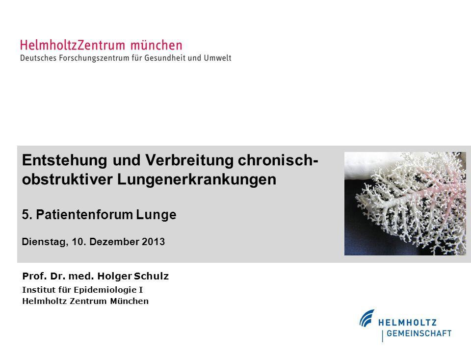 Entstehung und Verbreitung chronisch- obstruktiver Lungenerkrankungen 5. Patientenforum Lunge Dienstag, 10. Dezember 2013 Prof. Dr. med. Holger Schulz