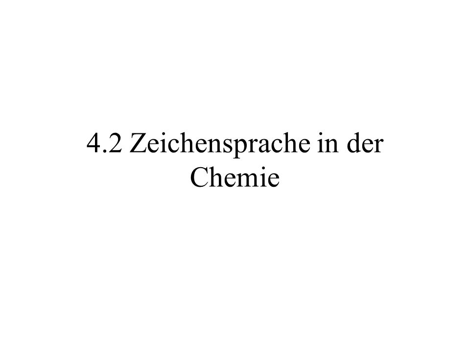 4.2 Zeichensprache in der Chemie