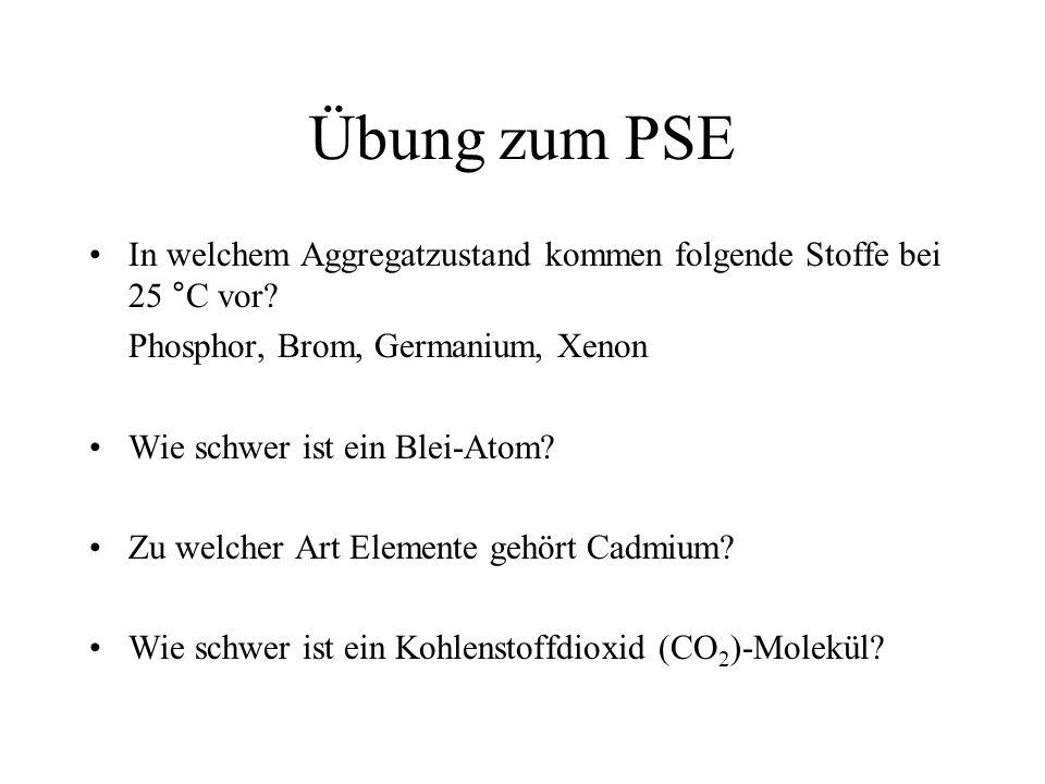 Übung zum PSE In welchem Aggregatzustand kommen folgende Stoffe bei 25 °C vor? Phosphor, Brom, Germanium, Xenon Wie schwer ist ein Blei-Atom? Zu welch