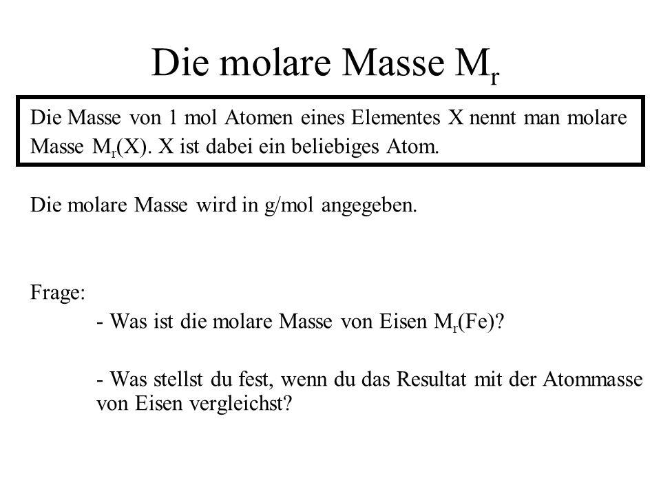 Die molare Masse M r Die Masse von 1 mol Atomen eines Elementes X nennt man molare Masse M r (X). X ist dabei ein beliebiges Atom. Die molare Masse wi