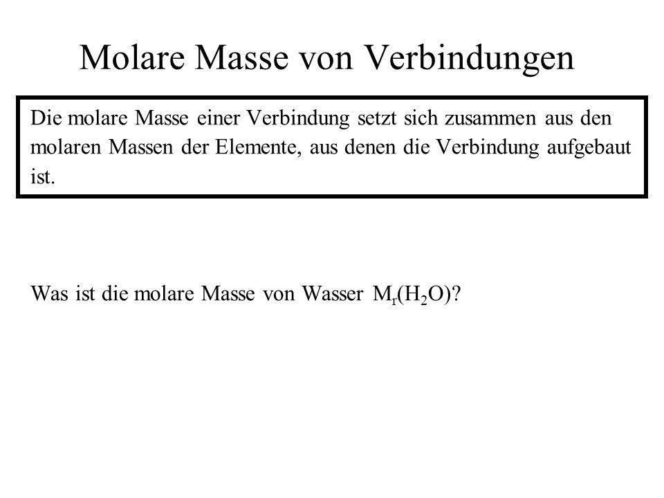 Molare Masse von Verbindungen Die molare Masse einer Verbindung setzt sich zusammen aus den molaren Massen der Elemente, aus denen die Verbindung aufg