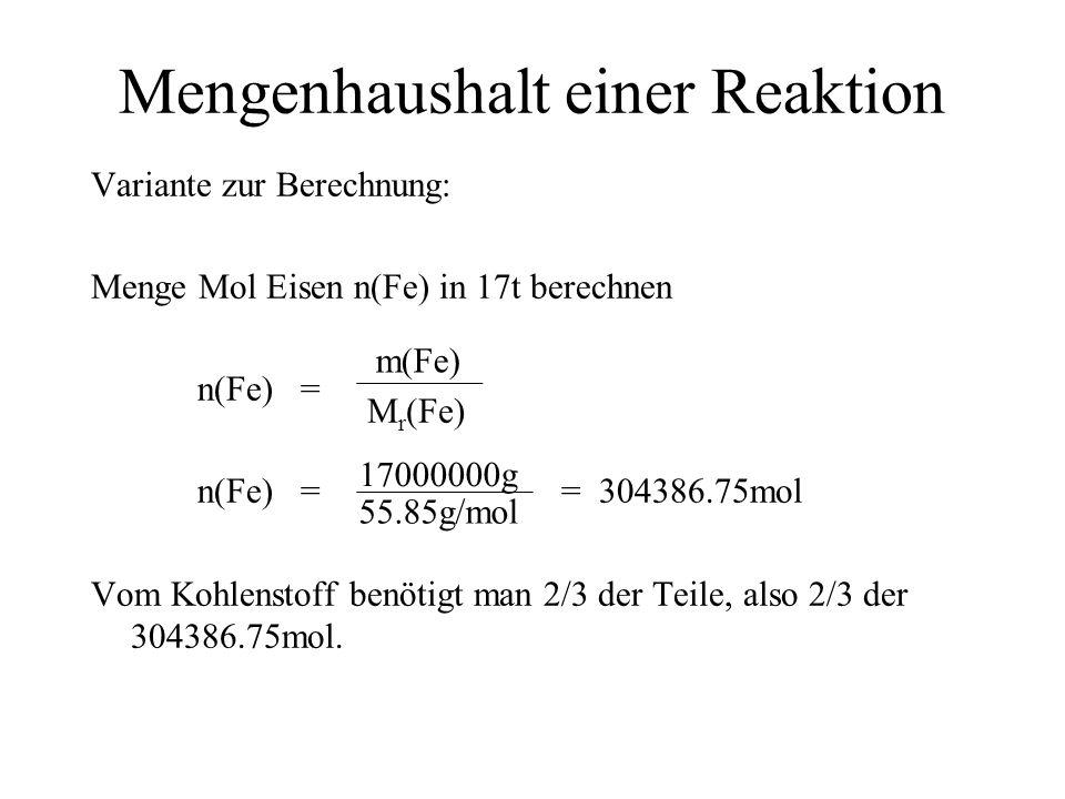 Variante zur Berechnung: Menge Mol Eisen n(Fe) in 17t berechnen n(Fe) = n(Fe) = = 304386.75mol Vom Kohlenstoff benötigt man 2/3 der Teile, also 2/3 de