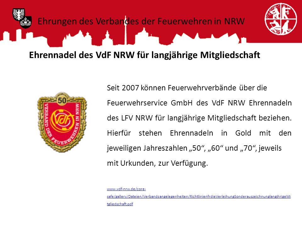 Ehrennadel des VdF NRW für langjährige Mitgliedschaft Seit 2007 können Feuerwehrverbände über die Feuerwehrservice GmbH des VdF NRW Ehrennadeln des LF