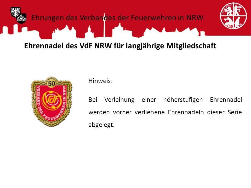 Ehrennadel des VdF NRW für langjährige Mitgliedschaft Hinweis: Bei Verleihung einer höherstufigen Ehrennadel werden vorher verliehene Ehrennadeln dies