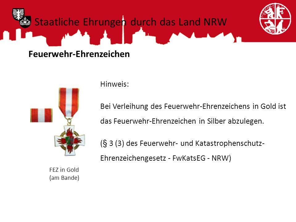 Feuerwehr-Ehrenzeichen Hinweis: Bei Verleihung des Feuerwehr-Ehrenzeichens in Gold ist das Feuerwehr-Ehrenzeichen in Silber abzulegen. (§ 3 (3) des Fe