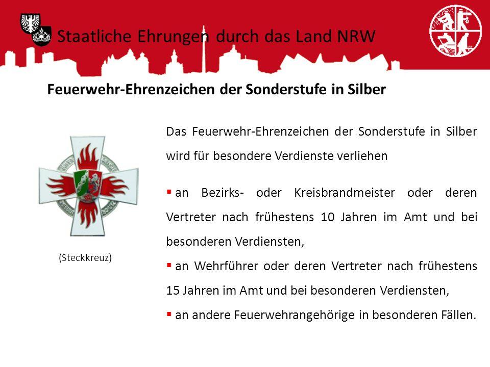 Feuerwehr-Ehrenzeichen der Sonderstufe in Silber Das Feuerwehr-Ehrenzeichen der Sonderstufe in Silber wird für besondere Verdienste verliehen an Bezir