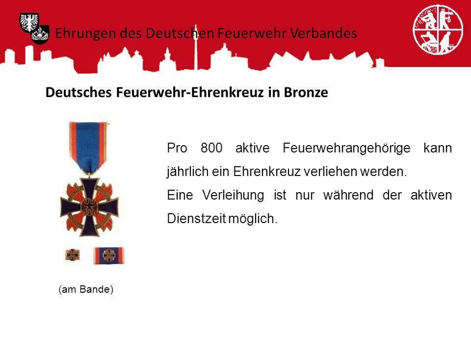 Deutsches Feuerwehr-Ehrenkreuz in Bronze Pro 800 aktive Feuerwehrangehörige kann jährlich ein Ehrenkreuz verliehen werden. Eine Verleihung ist nur wäh