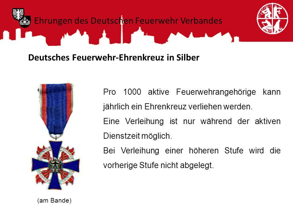 Deutsches Feuerwehr-Ehrenkreuz in Silber Pro 1000 aktive Feuerwehrangehörige kann jährlich ein Ehrenkreuz verliehen werden. Eine Verleihung ist nur wä