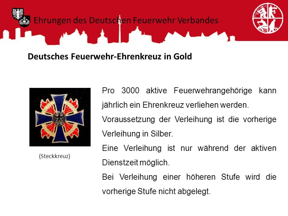 Deutsches Feuerwehr-Ehrenkreuz in Gold Pro 3000 aktive Feuerwehrangehörige kann jährlich ein Ehrenkreuz verliehen werden. Voraussetzung der Verleihung