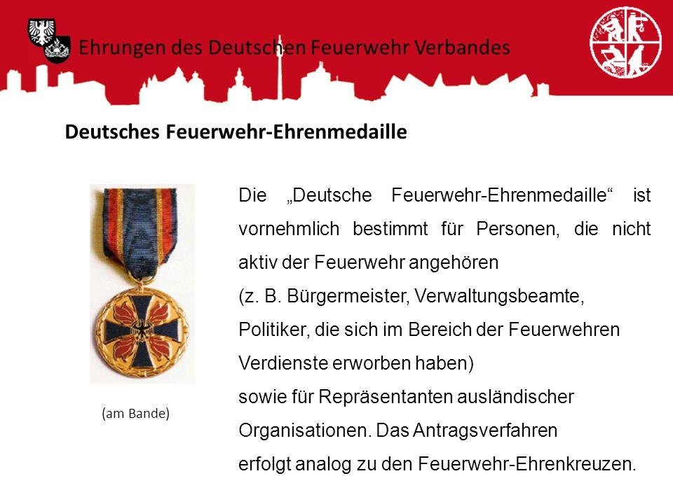 Deutsches Feuerwehr-Ehrenmedaille Die Deutsche Feuerwehr-Ehrenmedaille ist vornehmlich bestimmt für Personen, die nicht aktiv der Feuerwehr angehören