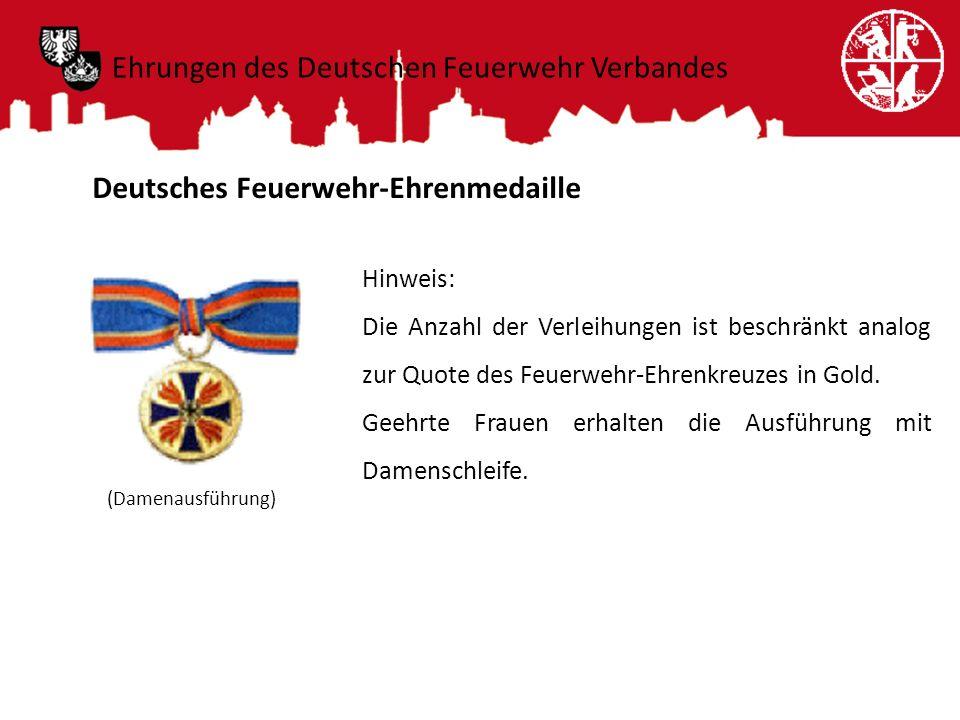 Deutsches Feuerwehr-Ehrenmedaille Hinweis: Die Anzahl der Verleihungen ist beschränkt analog zur Quote des Feuerwehr-Ehrenkreuzes in Gold. Geehrte Fra