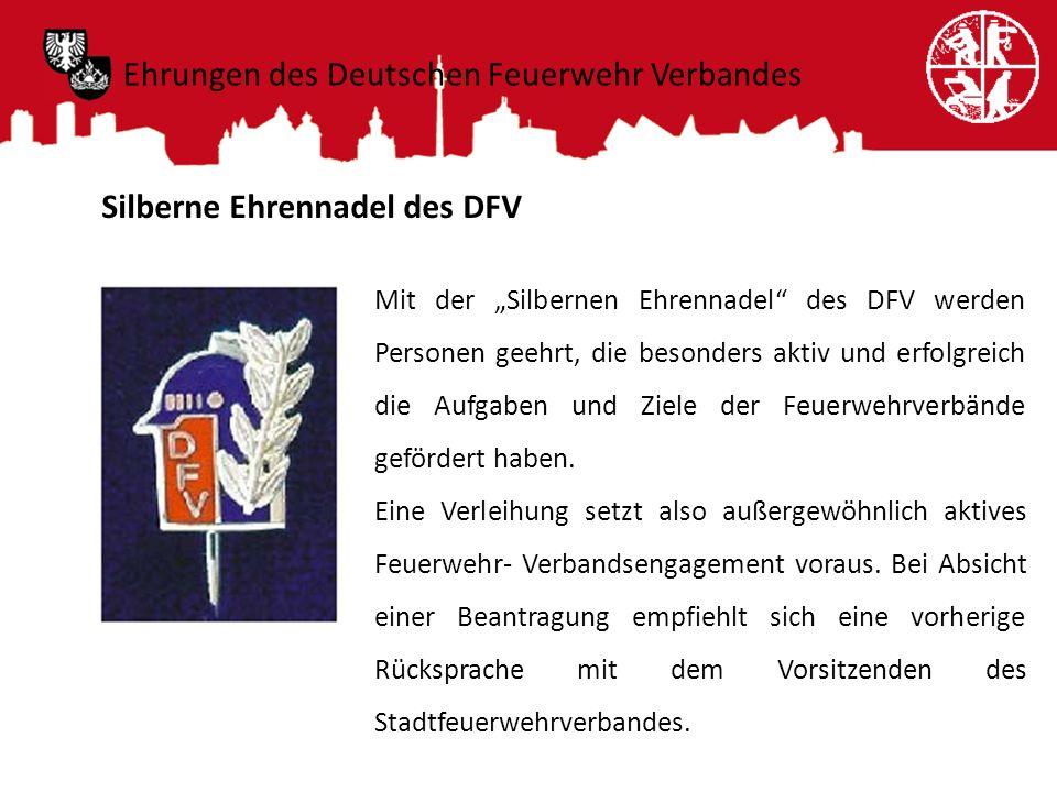 Silberne Ehrennadel des DFV Mit der Silbernen Ehrennadel des DFV werden Personen geehrt, die besonders aktiv und erfolgreich die Aufgaben und Ziele de