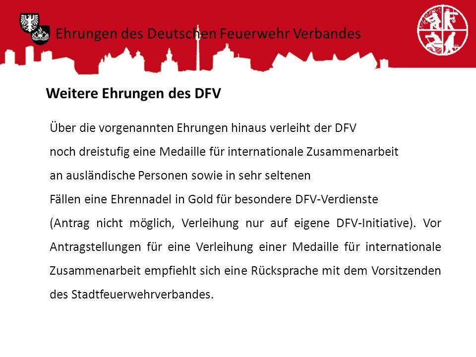 Weitere Ehrungen des DFV Über die vorgenannten Ehrungen hinaus verleiht der DFV noch dreistufig eine Medaille für internationale Zusammenarbeit an aus