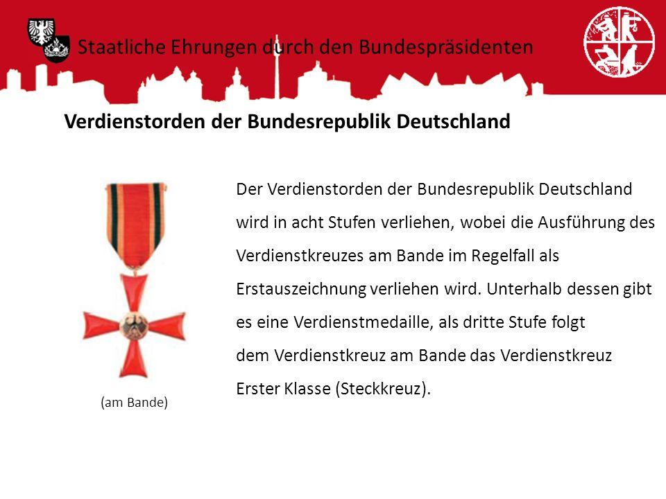 Staatliche Ehrungen durch den Bundespräsidenten Verdienstorden der Bundesrepublik Deutschland Der Verdienstorden der Bundesrepublik Deutschland wird i