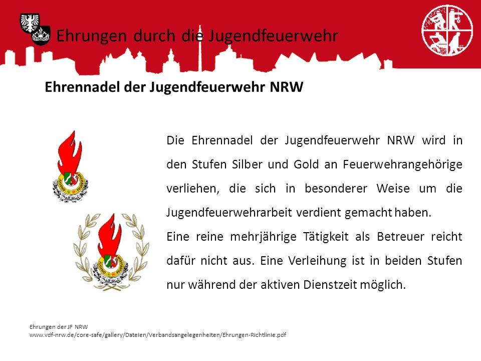 Ehrungen durch die Jugendfeuerwehr Ehrennadel der Jugendfeuerwehr NRW Die Ehrennadel der Jugendfeuerwehr NRW wird in den Stufen Silber und Gold an Feu