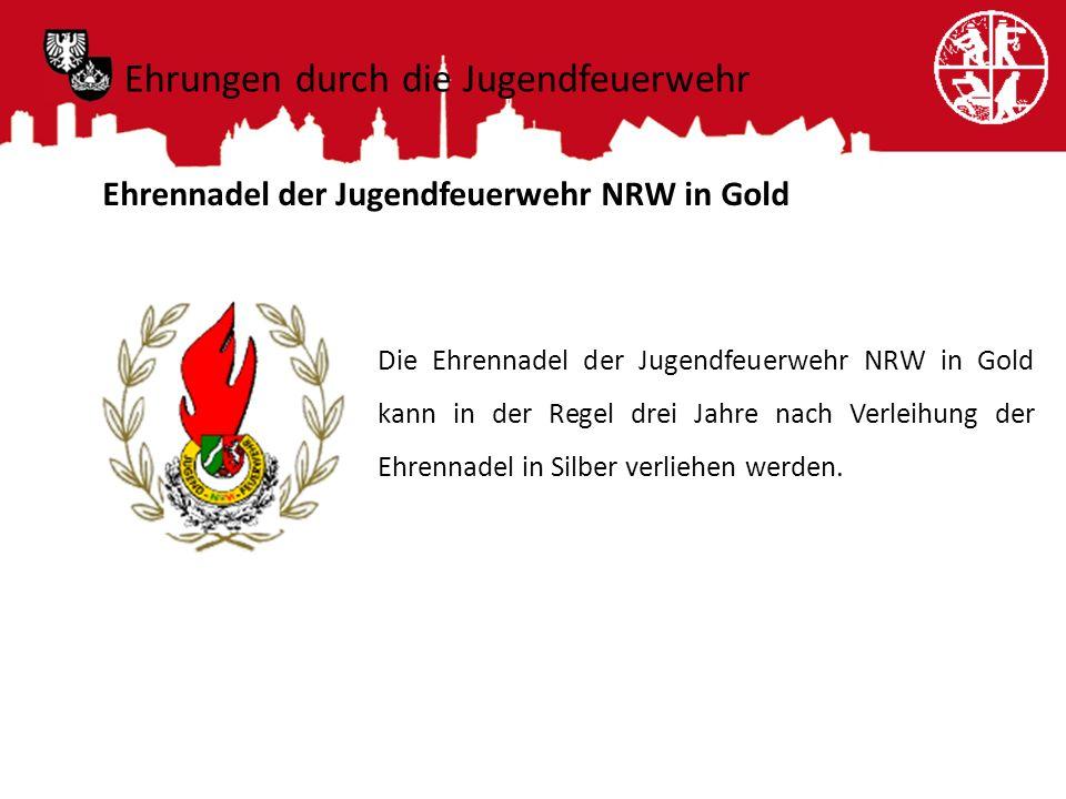 Ehrungen durch die Jugendfeuerwehr Ehrennadel der Jugendfeuerwehr NRW in Gold Die Ehrennadel der Jugendfeuerwehr NRW in Gold kann in der Regel drei Ja