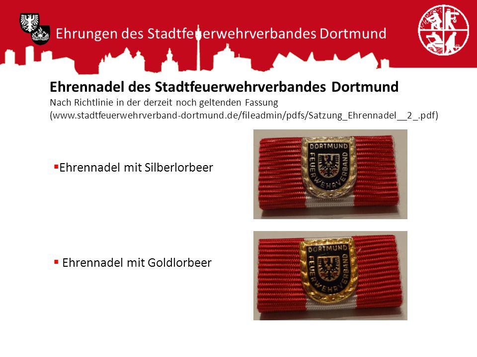 Ehrungen des Stadtfeuerwehrverbandes Dortmund Ehrennadel des Stadtfeuerwehrverbandes Dortmund Nach Richtlinie in der derzeit noch geltenden Fassung (w