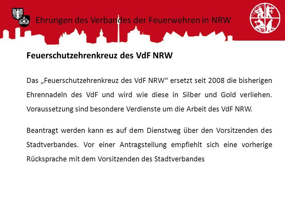 Feuerschutzehrenkreuz des VdF NRW Das Feuerschutzehrenkreuz des VdF NRW ersetzt seit 2008 die bisherigen Ehrennadeln des VdF und wird wie diese in Sil
