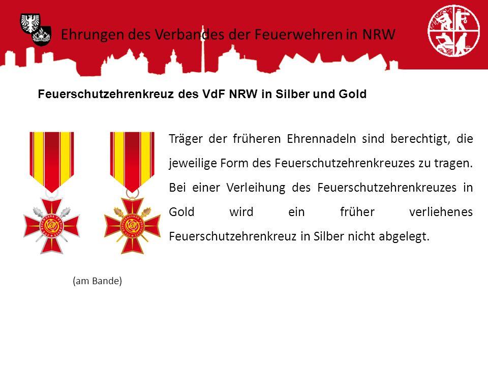 Feuerschutzehrenkreuz des VdF NRW in Silber und Gold Träger der früheren Ehrennadeln sind berechtigt, die jeweilige Form des Feuerschutzehrenkreuzes z