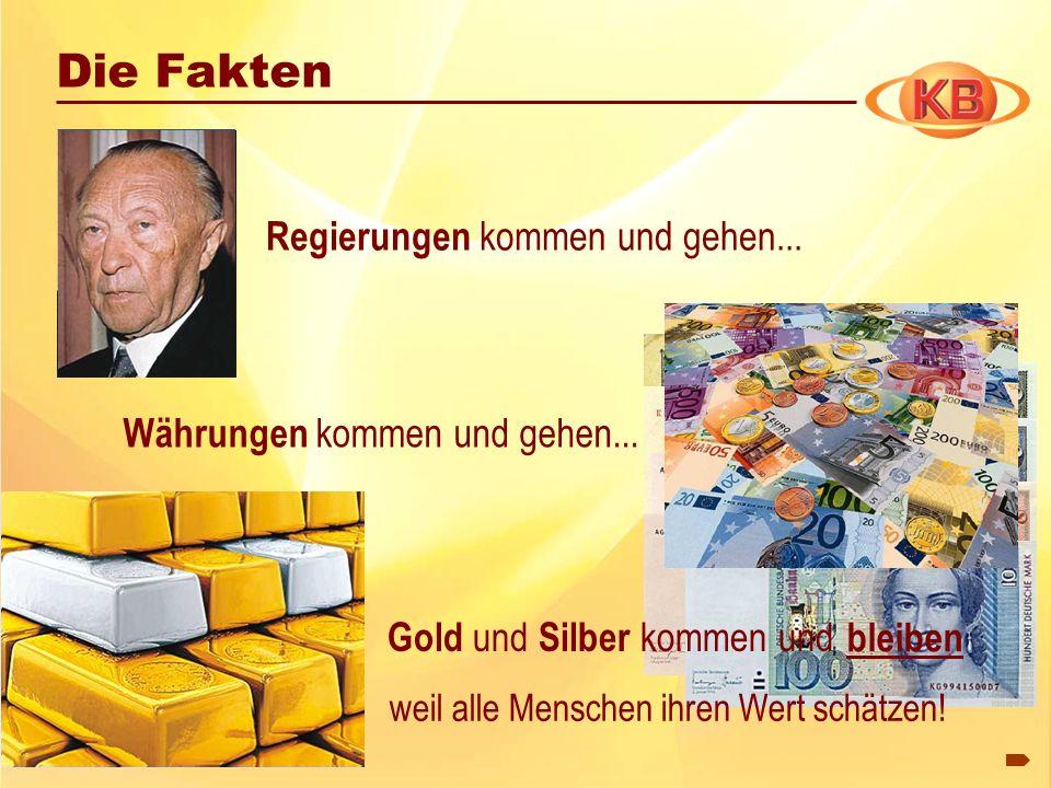 Regierungen kommen und gehen... Währungen kommen und gehen... Die Fakten Gold und Silber kommen und weil alle Menschen ihren Wert schätzen! bleiben