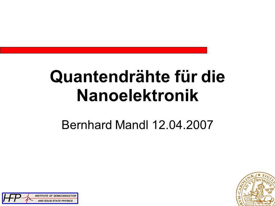 Quantendrähte für die Nanoelektronik Bernhard Mandl 12.04.2007