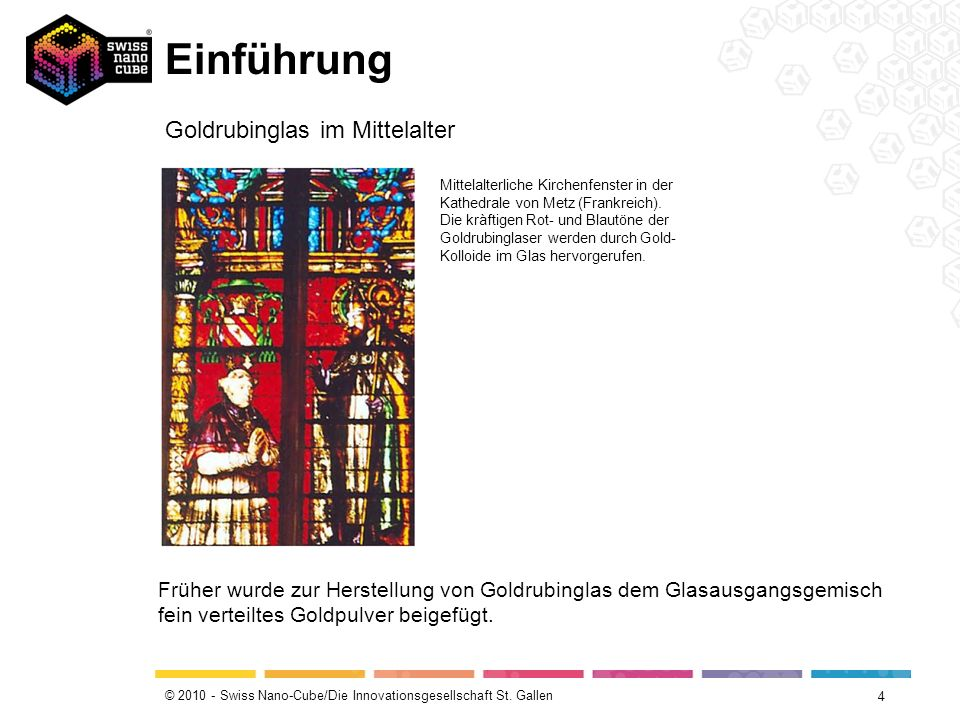 © 2010 - Swiss Nano-Cube/Die Innovationsgesellschaft St. Gallen Einführung 4 Mittelalterliche Kirchenfenster in der Kathedrale von Metz (Frankreich).
