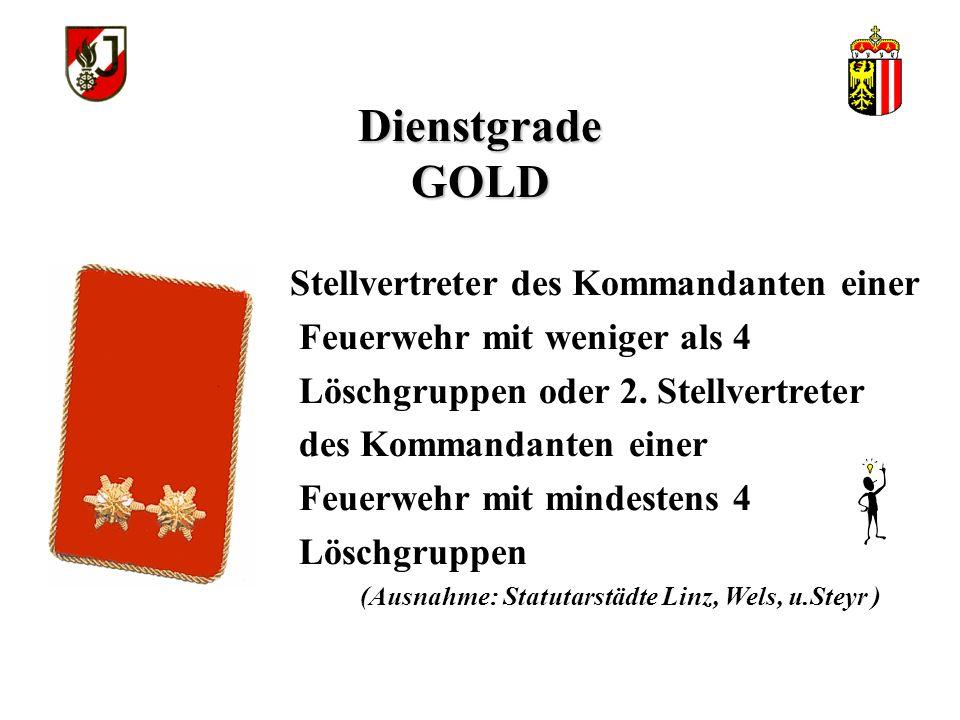 Dienstgrade GOLD Zugskommandant od. Kommandant des Lotsenzuges und Nachrichtenzuges (Ausnahme: Statutarstädte Linz, Wels, u.Steyr )